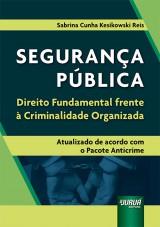 Capa do livro: Segurança Pública - Direito Fundamental frente à Criminalidade Organizada, Sabrina Cunha Kesikowski Reis