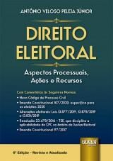 Capa do livro: Direito Eleitoral - Aspectos Processuais, Ações e Recursos, 6ª Edição - Revista e Atualizada, Antônio Veloso Peleja Júnior