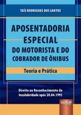 Capa do livro: Aposentadoria Especial do Motorista e do Cobrador de Ônibus - Teoria e Prática, Taís Rodrigues dos Santos