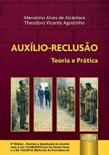 Capa do livro: Auxílio-Reclusão - Teoria e Prática, Marcelino Alves de Alcântara e Theodoro Vicente Agostinho