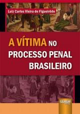 Capa do livro: Vítima no Processo Penal Brasileiro, A, Luiz Carlos Vieira de Figueirêdo
