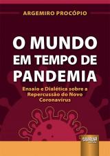 Capa do livro: Mundo em Tempo de Pandemia, O - Ensaio e Dialética sobre a Repercussão do Novo Coronavírus - Coleção Relações Internacionais, Argemiro Procópio