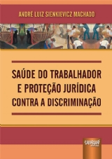 Capa do livro: Saúde do Trabalhador e Proteção Jurídica Contra a Discriminação, André Luiz Sienkievicz Machado