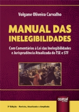 Capa do livro: Manual das Inelegibilidades, 3ª Edição - Revista, Ampliada e Atualizada, Volgane Oliveira Carvalho