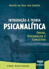 Capa do livro: Introdução à Teoria Psicanalítica - Freud, Psicanálise e Conceitos, Moisés do Vale dos Santos