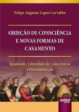 Capa do livro: Objeção de Consciência e Novas Formas de Casamento, Felipe Augusto Lopes Carvalho