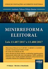 Capa do livro: Minirreforma Eleitoral - Leis 13.487/2017 e 13.488/2017, Antônio Veloso Peleja Júnior