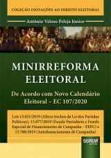 Capa do livro: Minirreforma Eleitoral - De Acordo com Novo Calendário Eleitoral – EC 107/2020, Antônio Veloso Peleja Júnior