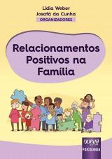 Capa do livro: Relacionamentos Positivos na Família, Organizadores: Lidia Weber e Josafá da Cunha