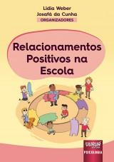 Capa do livro: Relacionamentos Positivos na Escola, Organizadores: Lidia Weber e Josafá da Cunha