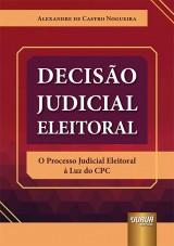Capa do livro: Decisão Judicial Eleitoral, Alexandre de Castro Nogueira