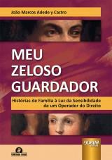 Capa do livro: Meu Zeloso Guardador - Histórias de Família à Luz da Sensibilidade de um Operador do Direito - Semeando Livros, João Marcos Adede y Castro