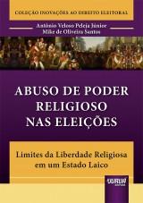 Capa do livro: Abuso de Poder Religioso nas Eleições, Antônio Veloso Peleja Júnior e Mike de Oliveira Santos