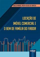 Capa do livro: Locação de Imóvel Comercial e o Bem de Família do Fiador, Abílio Manuel Mota Veloso de Araújo
