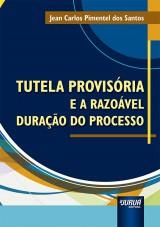 Capa do livro: Tutela Provisória e a Razoável Duração do Processo, Jean Carlos Pimentel dos Santos