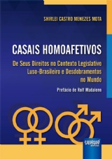 Capa do livro: Casais Homoafetivos - De Seus Direitos no Contexto Legislativo Luso-Brasileiro e Desdobramentos no Mundo - Prefácio de Rolf Madaleno, Shirlei Castro Menezes Mota
