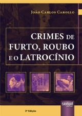 Capa do livro: Crimes de Furto, Roubo e o Latrocínio, 3ª Edição, João Carlos Carollo