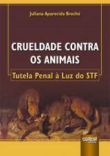 Capa do livro: Crueldade Contra os Animais, Juliana Aparecida Brechó