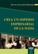Capa do livro: Crea Un Imperio Empresarial De La Nada, David Vallespín Romero