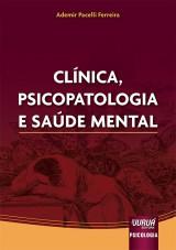 Capa do livro: Clínica, Psicopatologia e Saúde Mental, Ademir Pacelli Ferreira