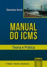 Capa do livro: Manual do ICMS, 7ª Edição - Revista e Atualizada, Deonísio Koch