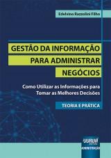 Capa do livro: Gestão da Informação para Administrar Negócios - Teoria e Prática - Como Utilizar as Informações para Tomar as Melhores Decisões, Edelvino Razzolini Filho
