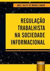 Capa do livro: Regulação Trabalhista na Sociedade Informacional, Ariel Salete de Moraes Junior