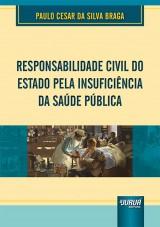 Capa do livro: Responsabilidade Civil do Estado pela Insuficiência da Saúde Pública, Paulo Cesar da Silva Braga