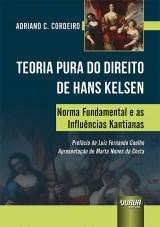 Capa do livro: Teoria Pura do Direito de Hans Kelsen: Norma Fundamental e as Influências Kantianas, Adriano C. Cordeiro