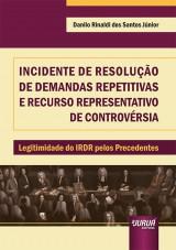 Capa do livro: Incidente de Resolução de Demandas Repetitivas e Recurso Representativo de Controvérsia, Danilo Rinaldi dos Santos Júnior