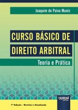 Capa do livro: Curso Básico de Direito Arbitral, 7ª Edição - Revista e Atualizada, Joaquim de Paiva Muniz