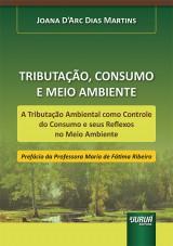 Capa do livro: Tributação, Consumo e Meio Ambiente, Joana D'Arc Dias Martins