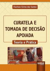 Capa do livro: Curatela e Tomada de Decisão Apoiada, Charlene Côrtes dos Santos