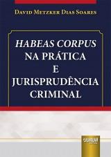 Capa do livro: Habeas Corpus na Prática e Jurisprudência Criminal, David Metzker Dias Soares