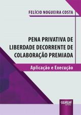 Capa do livro: Pena Privativa de Liberdade Decorrente de Colaboração Premiada, Felício Nogueira Costa