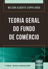 Capa do livro: Teoria Geral do Fundo de Comércio, 2ª Edição - Revista e Atualizada 2021, Wilson Alberto Zappa Hoog