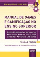 Capa do livro: Manual de Games e Gamificação no Ensino Superior - Teoria e Prática, Adalberto Mohai Szabó Junior