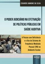 Capa do livro: Poder Judiciário na Efetivação de Políticas Públicas em Saúde Auditiva, O, Eduardo Jannone da Silva