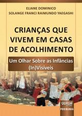 Capa do livro: Crianças Que Vivem em Casas de Acolhimento, Eliane Dominico e Solange Franci Raimundo Yaegashi