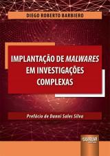 Capa do livro: Implantação de Malwares em Investigações Complexas, Diego Roberto Barbiero