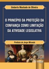 Capa do livro: Princípio da Proteção da Confiança como Limitação da Atividade Legislativa, O, Umberto Machado de Oliveira