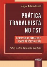 Capa do livro: Prática Trabalhista no TST, Angelo Antonio Cabral