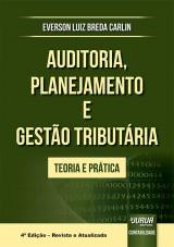 Capa do livro: Auditoria, Planejamento e Gestão Tributária, 4ª Edição - Revista e Atualizada, Everson Luiz Breda Carlin