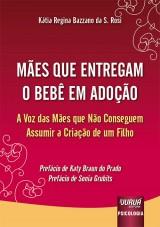 Capa do livro: Mães que Entregam o Bebê em Adoção, Kátia Regina Bazzano da S. Rosi