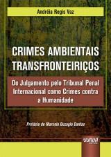 Capa do livro: Crimes Ambientais Transfronteiriços - Do Julgamento pelo Tribunal Penal Internacional como Crimes contra a Humanidade, Andréia Regis Vaz