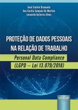 Capa do livro: Proteção de Dados Pessoais na Relação de Trabalho - Personal Data Compliance (LGPD – Lei 13.079/2018), Ivani Contini Bramante, Ana Cecilia Sampaio De Martino e Leonardo Gutierrez Alves
