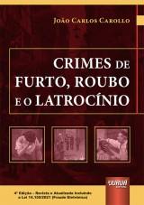 Capa do livro: Crimes de Furto, Roubo e o Latrocínio, 4ª Edição - Revista e Atualizada, João Carlos Carollo