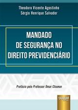 Capa do livro: Mandado de Segurança no Direito Previdenciário, Theodoro Vicente Agostinho e Sérgio Henrique Salvador