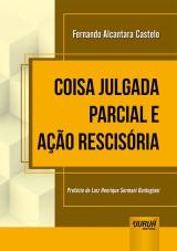 Capa do livro: Coisa Julgada Parcial e Ação Rescisória, Fernando Alcantara Castelo