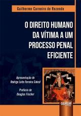 Capa do livro: Direito Humano da Vítima a um Processo Penal Eficiente, O, Guilherme Carneiro de Rezende